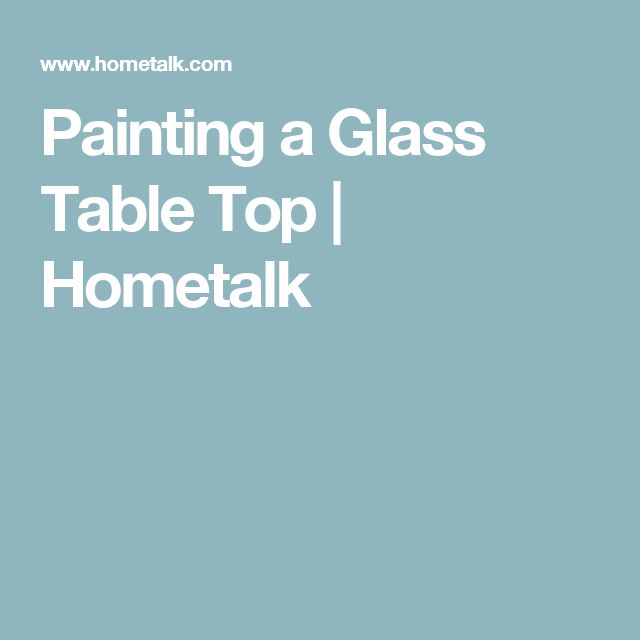 Painting a Glass Table Top | Hometalk