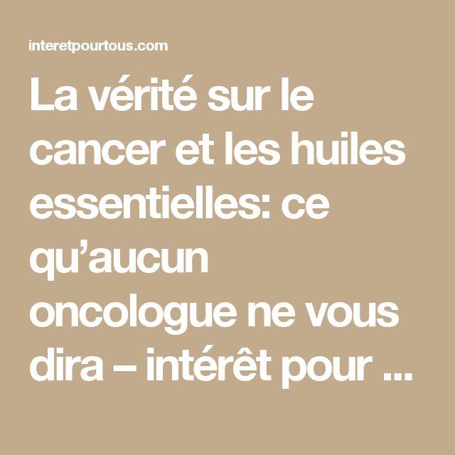 La vérité sur le cancer et les huiles essentielles: ce qu'aucun oncologue ne vous dira – intérêt pour tous