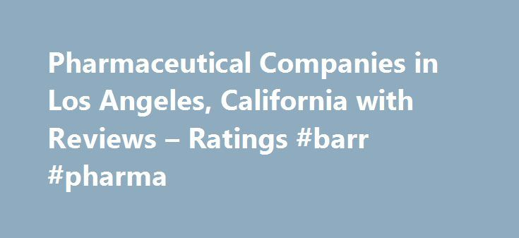 Pharmaceutical Companies in Los Angeles, California with Reviews – Ratings #barr #pharma http://pharma.remmont.com/pharmaceutical-companies-in-los-angeles-california-with-reviews-ratings-barr-pharma/  #pharmaceutical companies in los angeles # Los Angeles Pharmaceutical Companies 1. Merit Pharmaceutical 2611 N San Fernando Rd, Los Angeles, CA 3.92 mi Pharmaceutical Products-Wholesale Manufacturers, Pharmaceutical Products (323) 227-4831 Directions 2. Puma Biotechnology Inc 10880 Wilshire…