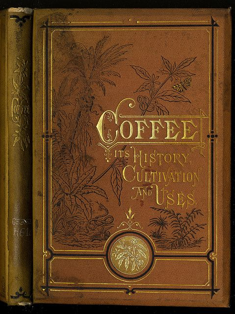 "State Library of Massachusetts: ""Coffee: Its History, Cultivation, and Uses"" by Hewitt, Robert Jr., New York: D. Appleton and Company. 1872."