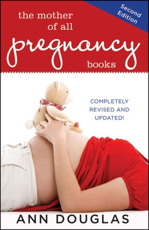 Pregnancy guide. The US second edition of The Mother of All Pregnancy Books will be published in early July. This is what the cover is going to look like.