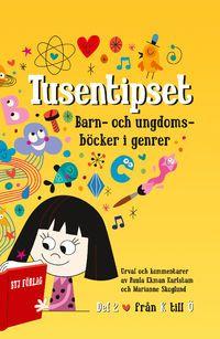 Tusentipset : barn- och ungdomsböcker i genrer från A till Ö. 2 (häftad)