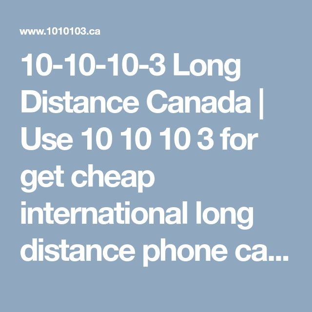 10-10-10-3 Long Distance Canada | Use 10 10 10 3 for get cheap international long distance phone calls from Montreal