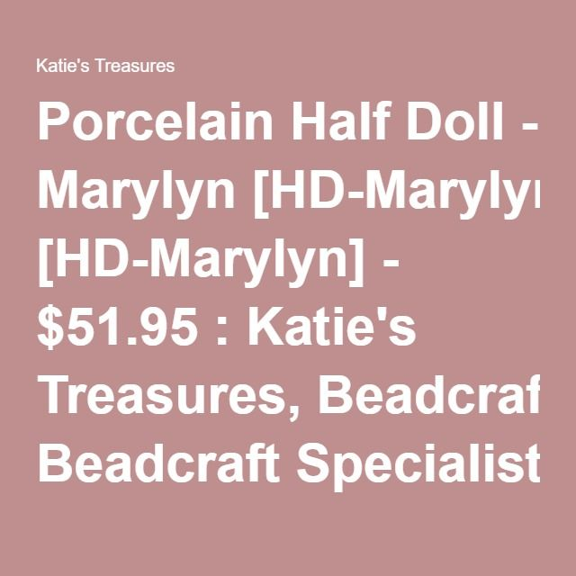 Porcelain Half Doll - Marylyn [HD-Marylyn] - $51.95 : Katie's Treasures, Beadcraft Specialists