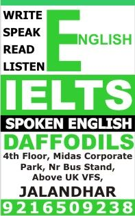 English,Personality Development, Interview Preparations. We assure you to provide THE MOST EFFECTIVE TRAINING with our proven study techniques which would help you reach your goals.We Are Higly Experienced in teaching all level of students.Even a Weakest Student can clear these tests without much effort under our Expertise training. Contact Address:- Daffodils Study Abroad, 4th Floor,Midas Corporate Park,Nr Bus Stand,Above UkVFS,Jalandhar. PinCode: 144001 Contact number:9216509238…