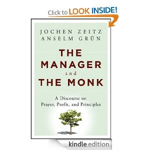 Amazon.com: The Manager and the Monk: A Discourse on Prayer, Profit, and Principles eBook: Jochen Zeitz, Anselm Grün: Books