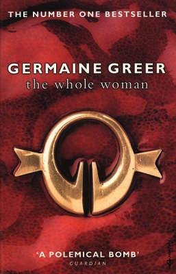 The Whole Woman by Germaine Greer- my favorite feminist book
