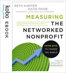 Measuring the Networked Nonprofit eBook by Beth Kanter Kobo Edition | chapters.indigo.ca