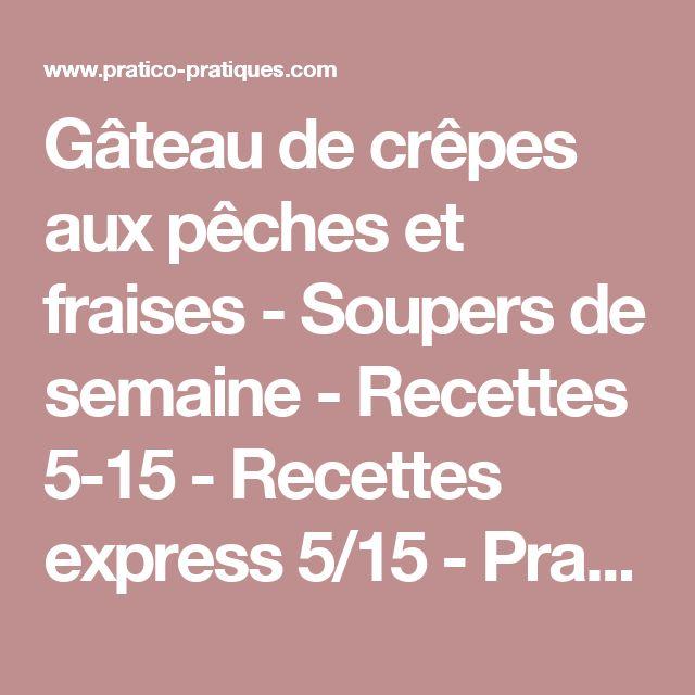 Gâteau de crêpes aux pêches et fraises - Soupers de semaine - Recettes 5-15 - Recettes express 5/15 - Pratico Pratique