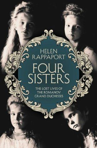 'Four Sisters: The Lost Lives of the Romanov Grand Duchesses', by Helen Rappaport. Review via Madame Guillotine: http://madameguillotine.org.uk/2014/04/07/four-sisters-lost-lives-romanov-grand-duchesses/