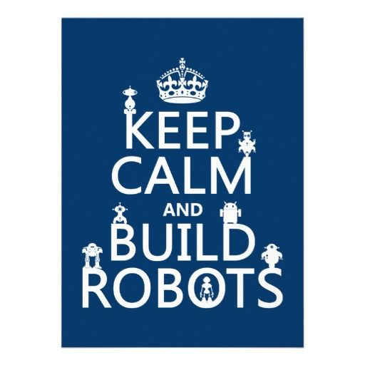 keep calm and build robots