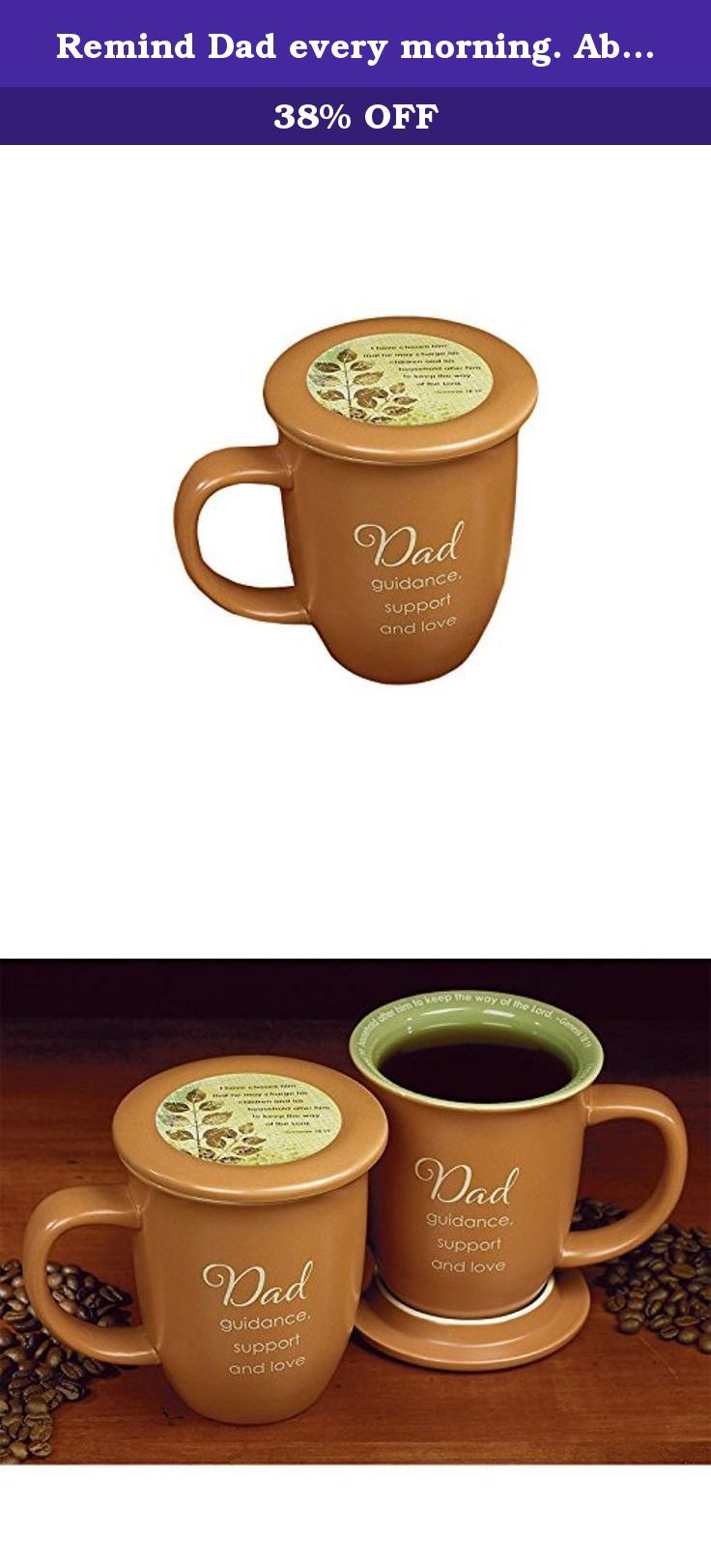 """Remind Dad every morning. Abbey Press Dad Coaster Mug - Wall Décor Inspirational Religious Gifts 55740T-ABBEY Abbey Press. Abbey Press 4"""" x 4.38"""" Dad Mug and Coaster Set. Microwave/dishwasher safe ceramic mug features a matte finish exterior, glossy interior. Includes a coaster that can also be used as a lid. Mug, 14 oz.; 4 3/8"""" high; coaster, 4"""" diam. Mug message: Dad guidance, support and love Coaster/lid message: I have chosen him, that he may charge his children and his household…"""