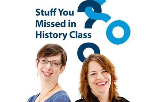 Didn't pay attention in history class? Tracy and Holly have you covered with Stuff You Missed in History Class. Find them at www.missedinhistory.com
