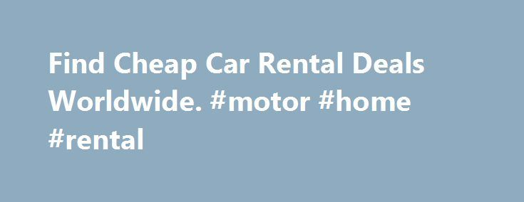 Find Cheap Car Rental Deals Worldwide. #motor #home #rental http://renta.remmont.com/find-cheap-car-rental-deals-worldwide-motor-home-rental/  #cheap car hire # Car Rental Comparison and Bookings. Car rentals at over 25,000 locations around the world. We offer the best value car hire by searching prices from over 600 leading suppliers, and all of our rates are fully inclusive with no hidden extras. Rent the Same Car but Cheaper. We want to ensure our customers have access to worldwide car…