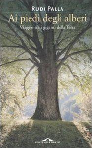 Rudi Palla, Ai piedi degli alberi, Ponte alle Grazie, 2008