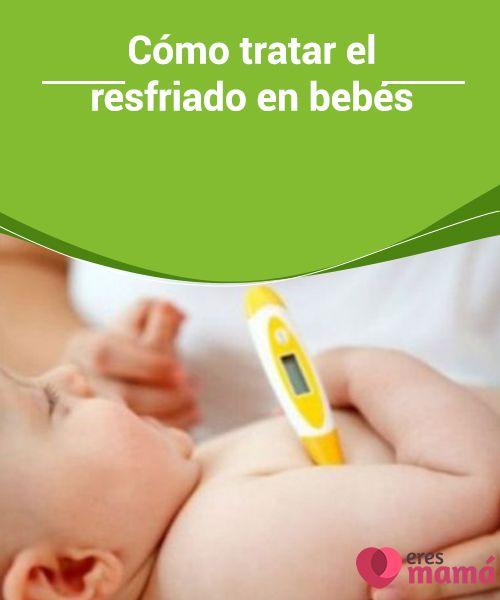 Cómo tratar el #resfriado en bebés   #Tratar el resfriado en #bebés puede parecer un asunto #delicado pero siguiendo una serie de indicaciones todo es más fácil.