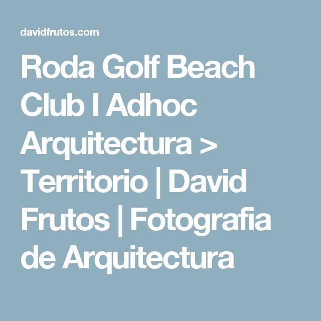 Roda Golf Beach Club I Adhoc Arquitectura > Territorio | David Frutos | Fotografia de Arquitectura