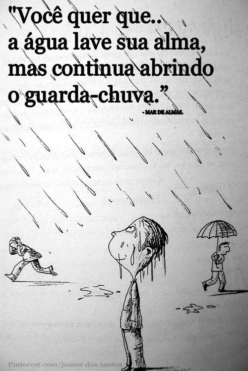 """""""Você quer que a água lave sua alma, mas continua abrindo o guarda-chuva. - MAR DE ALMAS."""
