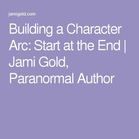 Building a Character Arc: Start at the End | Jami Gold, Paranormal Author
