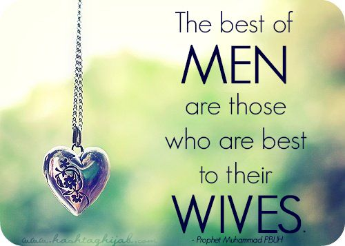 """Islamic Daily: """"The Best Of Men Are Those Who Are Best To Their Wives."""" - Prophet Muhammad PBUH 