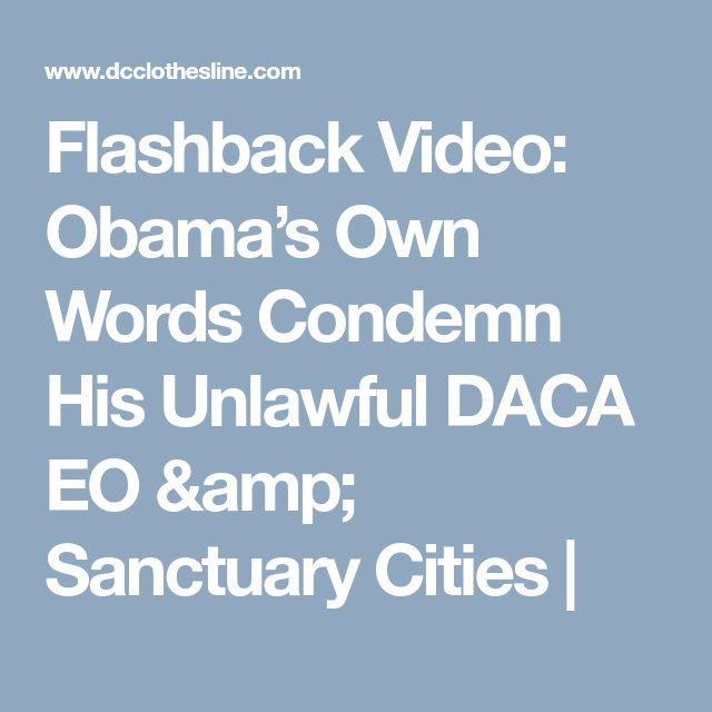 Flashback Video: Obama's Own Words Condemn His Unlawful DACA EO & Sanctuary Cities  