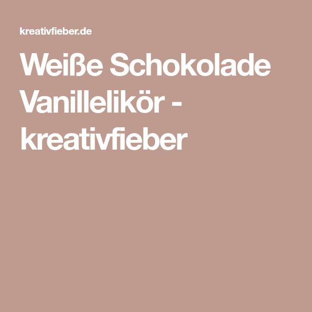 Weiße Schokolade Vanillelikör - kreativfieber