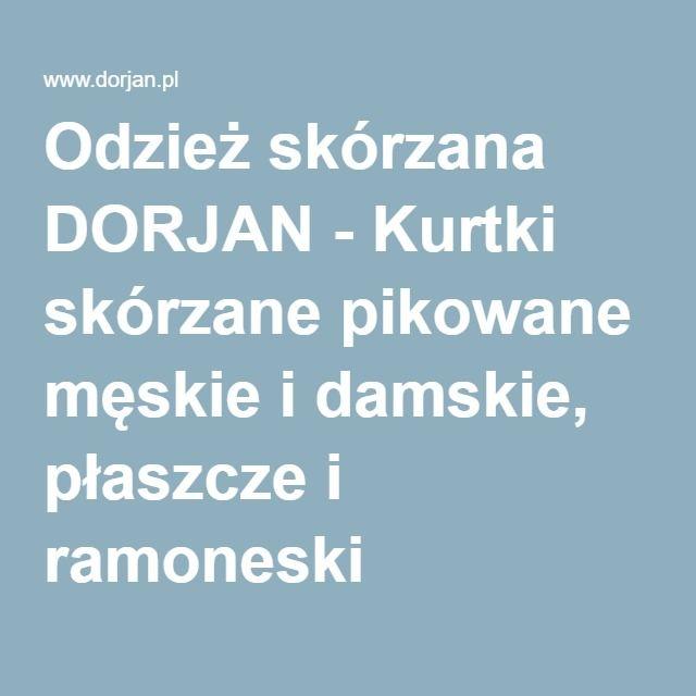 Odzież skórzana DORJAN - Kurtki skórzane pikowane męskie i damskie, płaszcze i ramoneski