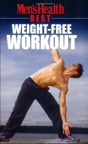 Men's Health Best: Weight-Free Workout by Men's Health Magazine. $8.79. Publisher: Rodale Books (July 28, 2005). Series - Men's Health Best. Save 20% Off!