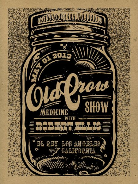 Old Crow Medicine Show | El Rey, Los Angeles 2013 | Designer: Xray...I'm pretty sure I'm obligated to love a band with a poster like this.