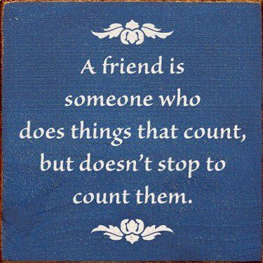 ...a true friend...Thoughts, True Friendship, Life, Wisdom, Truths, Real Friends, Things, Living, Inspiration Quotes