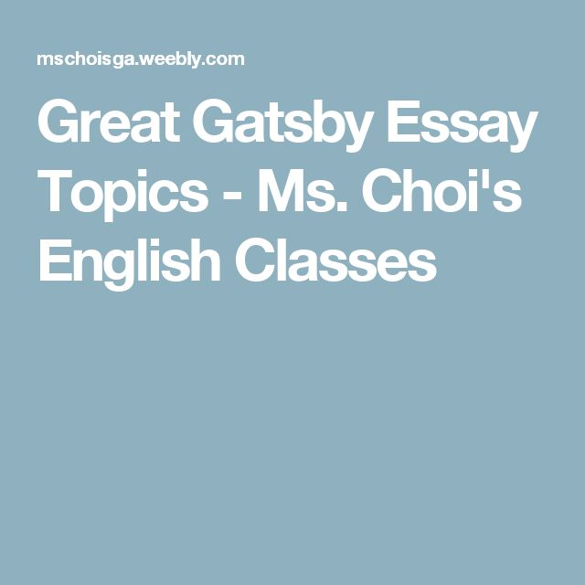 Essays On The Yellow Wallpaper Great Gatsby Essay Topics  Ms Chois English Classes English Essay Ideas also Health Care Essay Topics  Best English  Images On Pinterest  School Stuff American  Persuasive Essays Examples For High School