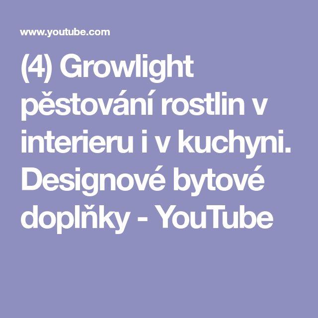 (4) Growlight pěstování rostlin v interieru i v kuchyni. Designové bytové doplňky - YouTube