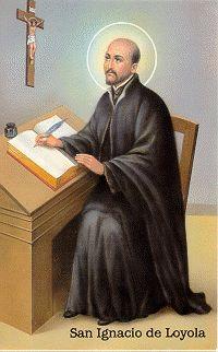 SAN IGNACIO DE LOYOLA Nació el año 1491 en Loyola, en las provincias vascongadas; su vida transcurrió primero entre la corte real y la milicia; luego se convirtió y estudió teología en París, donde se le juntaron los primeros compañeros con los que había de fundar más tarde, en Roma, la Compañía de Jesús. Ejerció un fecundo apostolado con sus escritos y con la formación de discípulos, que habían de trabajar intensamente por la reforma de la Iglesia. Murió en Roma el año 1556