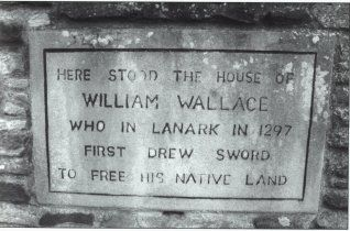 Here stood the house of William Wallace who is Lanark in 1297 first drew sword for his native land...Lanark Scotland