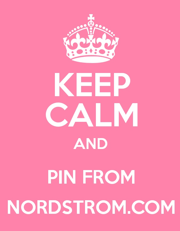 Keep calm & pin from #nordstrom.com