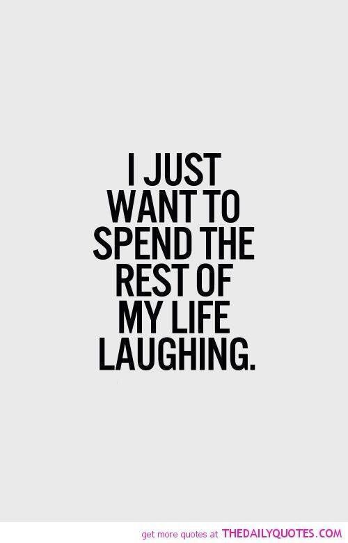 I just want to spend the rest of my life laughing!