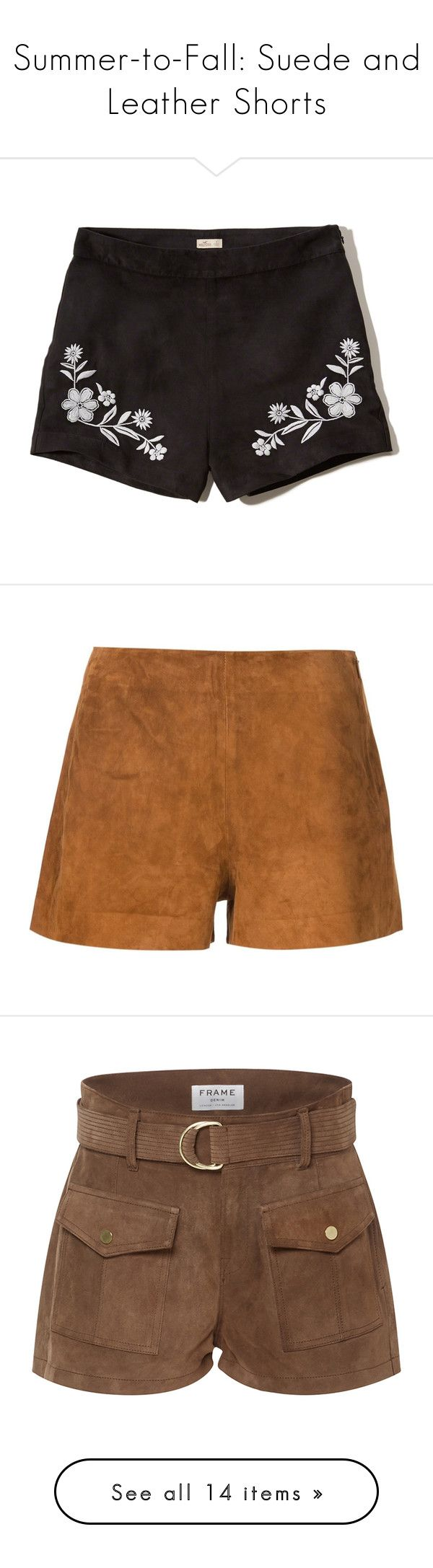 """""""Summer-to-Fall: Suede and Leather Shorts"""" by polyvore-editorial ❤ liked on Polyvore featuring shorts, black, suede shorts, high rise shorts, short shorts, high-rise shorts, hollister co. shorts, brown, suede and brown shorts"""