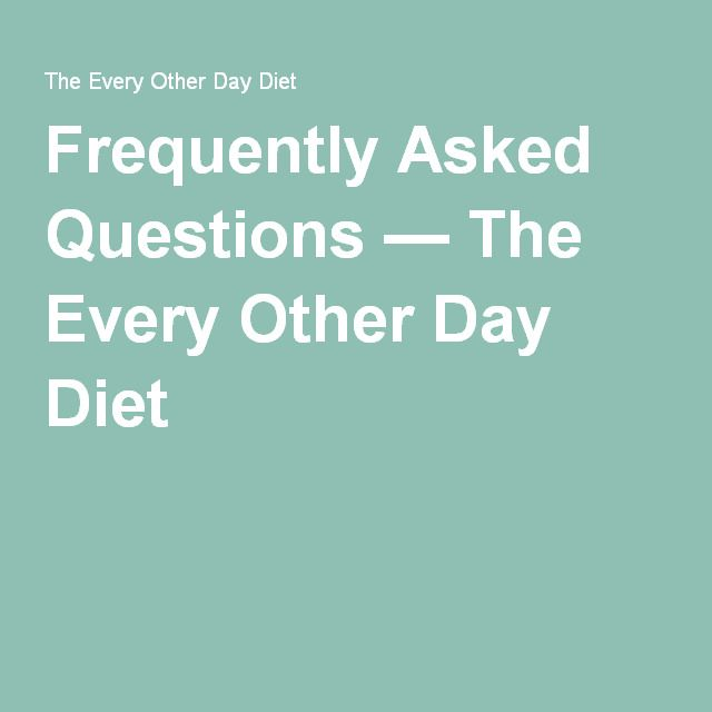 Frequently Asked Questions — The Every Other Day Diet