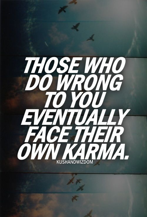 So true!!! Karma is a bitch I knew there was meaning behind that phone call bhaaa I'm no fool and anyone who even thinks I may be will be proved the biggest fool of all time!