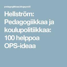 Hellström: Pedagogiikkaa ja koulupolitiikkaa: 100 helppoa OPS-ideaa
