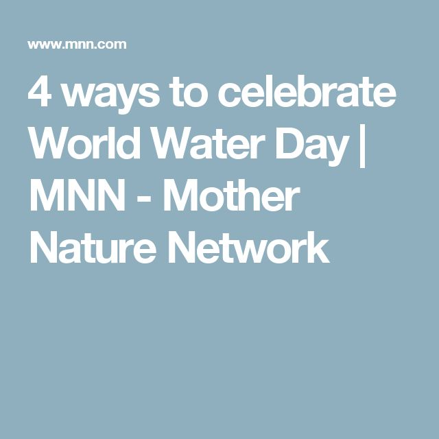 4 ways to celebrate World Water Day | MNN - Mother Nature Network