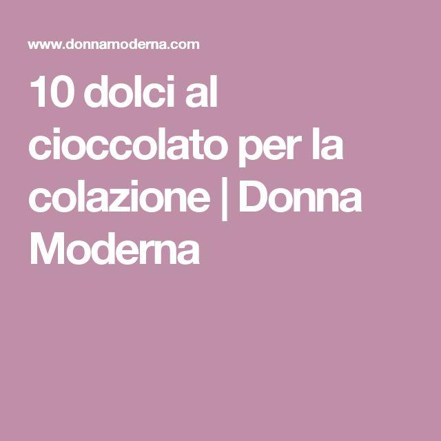 10 dolci al cioccolato per la colazione | Donna Moderna
