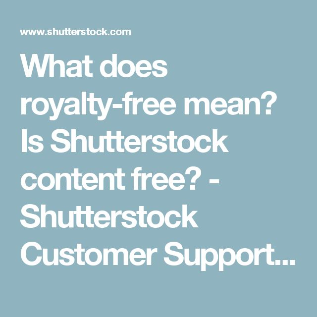 What does royalty-free mean? Is Shutterstock content free? - Shutterstock Customer Support and FAQs