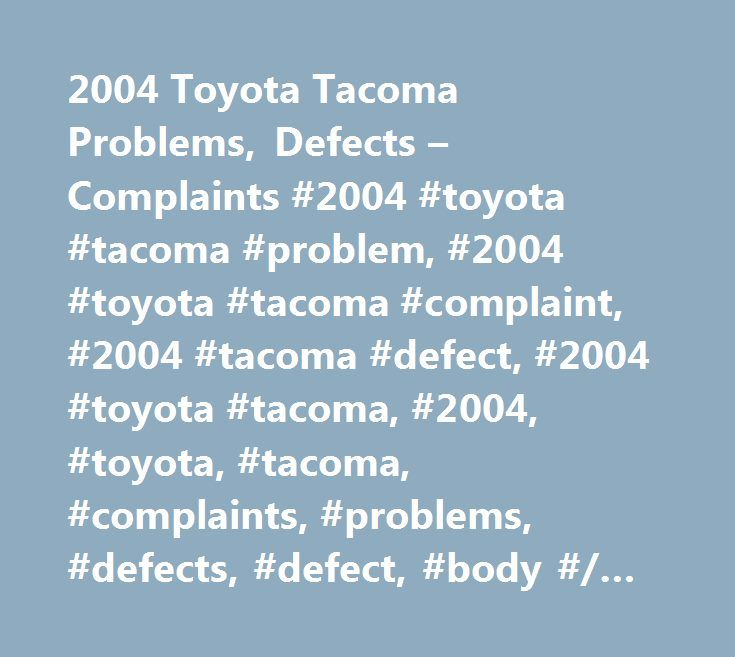 2004 Toyota Tacoma Problems, Defects – Complaints #2004 #toyota #tacoma #problem, #2004 #toyota #tacoma #complaint, #2004 #tacoma #defect, #2004 #toyota #tacoma, #2004, #toyota, #tacoma, #complaints, #problems, #defects, #defect, #body #/ #paint, #engine, #fuel #system http://auto-car.nef2.com/2004-toyota-tacoma-problems-defects-complaints-2004-toyota-tacoma-problem-2004-toyota-tacoma-complaint-2004-tacoma-defect-2004-toyota-tacoma-2004-toyota-tacoma-complaints/  # CarComplaints.com: Car…