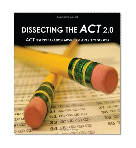Book Cover Dissecting The ACT 2.0: ACT TEST PREPARATION ADVICE OF A PERFECT SCORER or ACT TEST PREP WITH REAL ACT QUESTIONS