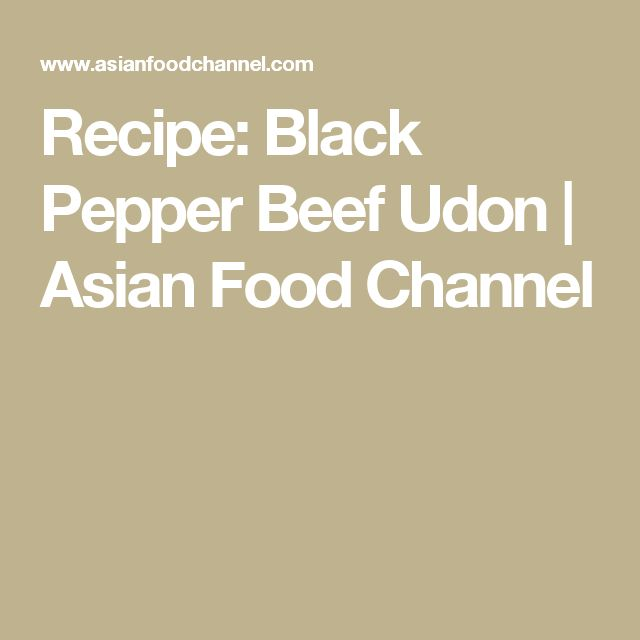 Recipe: Black Pepper Beef Udon   Asian Food Channel