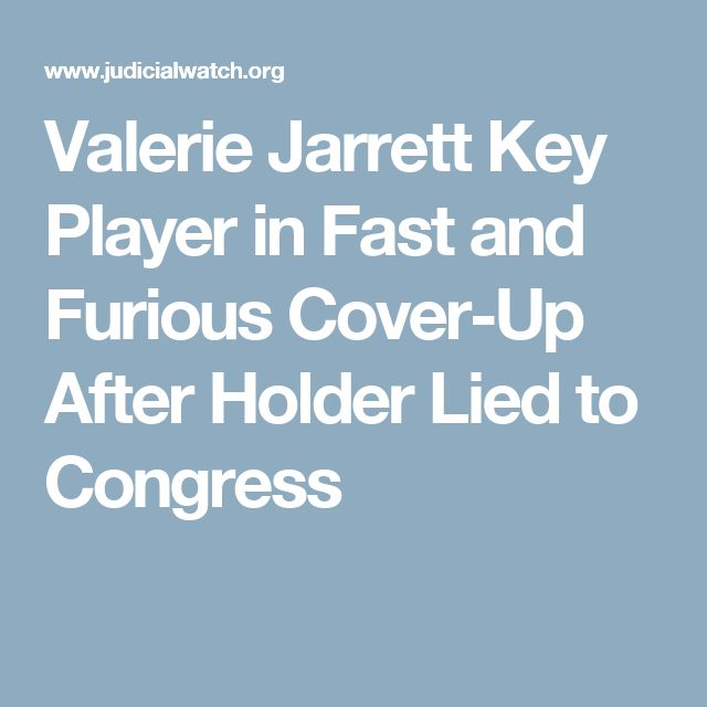 Valerie Jarrett Key Player in Fast and Furious Cover-Up After Holder Lied to Congress