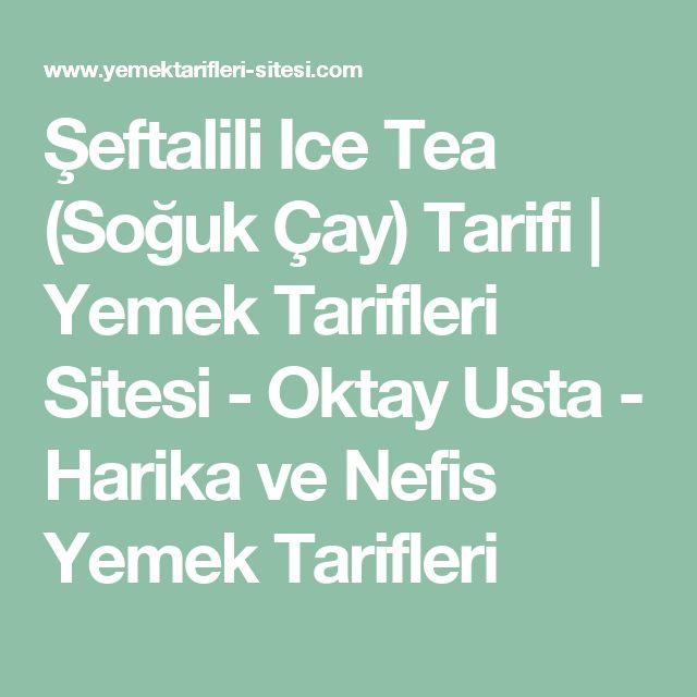 Şeftalili Ice Tea (Soğuk Çay) Tarifi | Yemek Tarifleri Sitesi - Oktay Usta - Harika ve Nefis Yemek Tarifleri