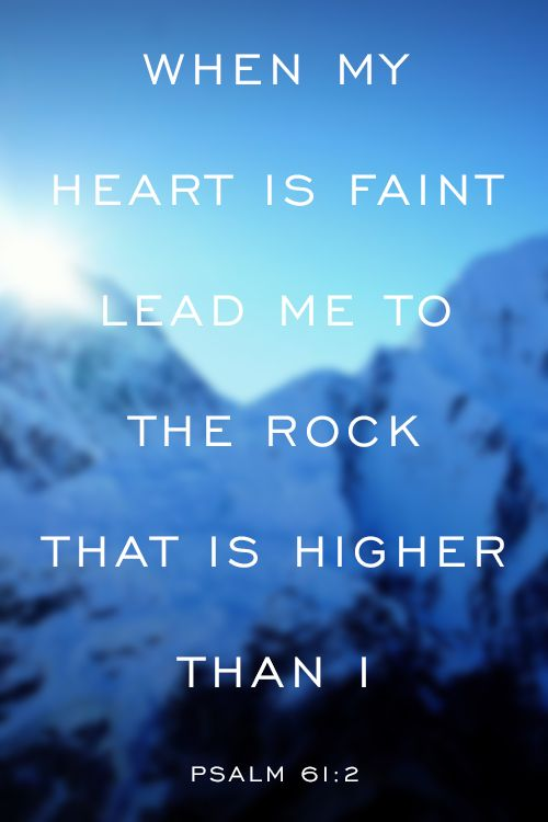"Comforting Bible Verses Psalm 61:2 ""When my heart is faint lead me to the Rock that is higher than I."" Scripture for comfort and hope. #bible #verses #scripture"