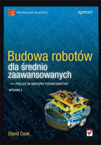 Budowa robotów dla średnio zaawansowanych. Wydanie II - David Cook